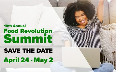 10th Annual Food Revolution Summit, It's Time for a Change, Are You In?